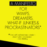 A Manifesto for wimps dreamer what if junkies and procrastinators