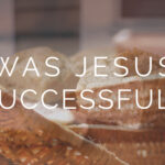 Was Jesus Successful?