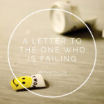 A Letter to the One Who is Failing