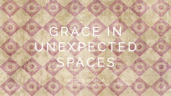 Grace in Unexpected Spaces