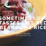Sometimes Love Tastes Like Red Beans and Rice