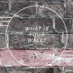 What Is Your Wall?