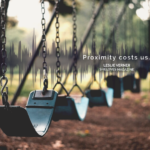 The Cost of Getting Proximate