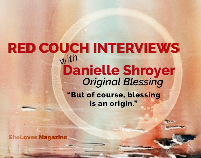 sheloves mag red couch interviews danielle shroyer -original blessing