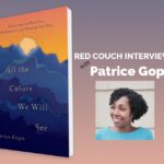 All The Colors We Will See: An Interview with Patrice Gopo