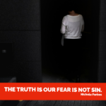 "Image of a woman standing in a dark doorway, her back is to the camera. The text reads ""The truth is our fear is not sin. Nichole Forbes"""