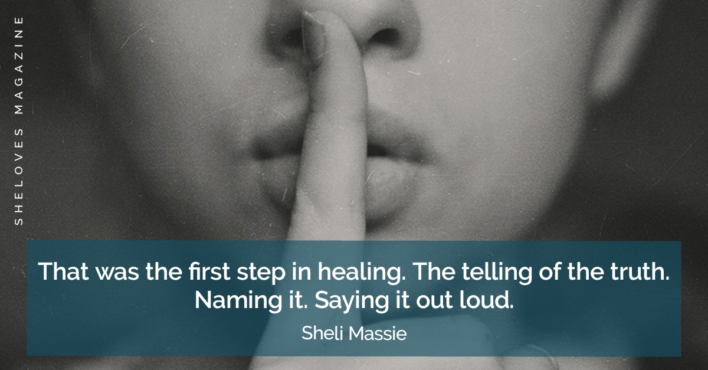 That was the first step in healing. The telling of the truth. Naming it. Saying it out loud.