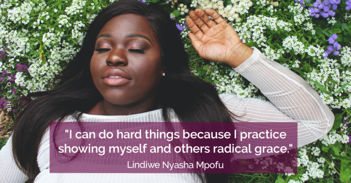 I can do hard things because I practice giving myself and others radical grace.