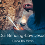 Our Bending-Low Jesus